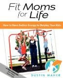 Fit Moms For Life by Dustin Maher – Review & Giveaway